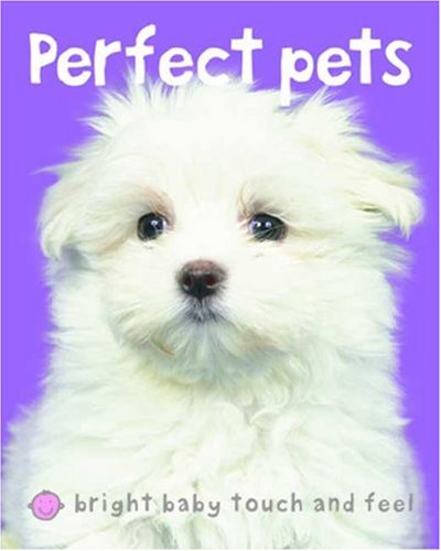 Perfect Pets (Bright Baby Touch And Feel)
