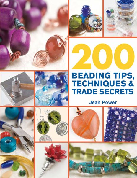200 Beading Tips, Techniques & Trade Secrets: An Indispensable Compendium of Technical Know-How and Troubleshooting Tips (200 Tips, Techniques & Trade