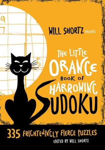 Will Shortz Presents The Little Orange Book of Harrowing Sudoku: 335 Frighteningly Fierce Puzzles (Will Shortz Presents...)