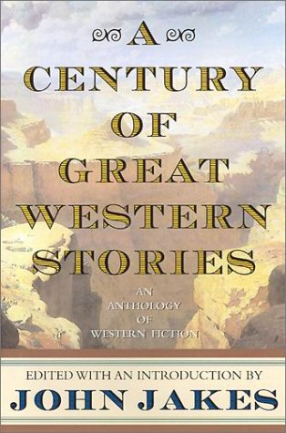 A Century of Great Western Stories: An Anthology of Western Fiction