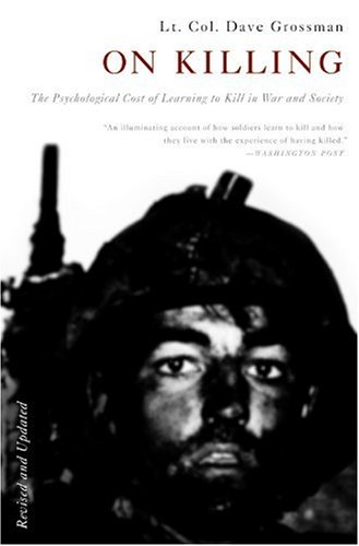 On Killing: The Psychological Cost of Learning to Kill in War and Society (Revised Edition)