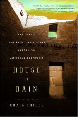 House of Rain: Tracking a Vanished Civilization Across the American Southwest