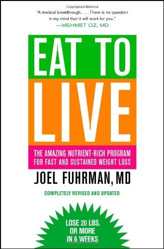 Eat to Live: The Amazing Nutrient-Rich Program for Fast and Sustained Weight Loss (Revised Edition)