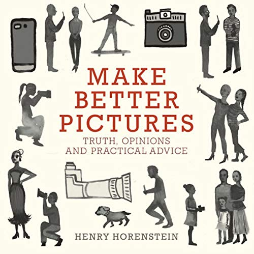 Make Better Pictures: Truth, Opinions, and Practical Advice