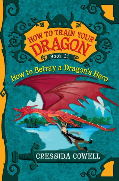 How to Betray a Dragon's Hero (How to Train Your Dragon, Bk. 11)