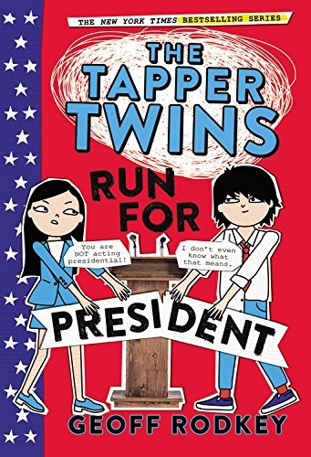 The Tapper Twins Run for President (The Tapper Twins, Bk. 3)