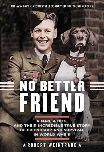 No Better Friend: A Man, a Dog, and Their Incredible True Story of Friendship and Survival in World War II