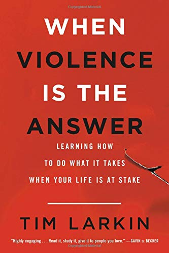 When Violence Is the Answer: Learning How to Do What It Takes When Your Life Is at Stake