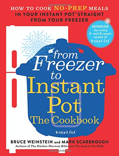 From Freezer to Instant Pot: The Cookbook