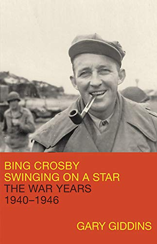 Bing Crosby Swinging on a Star: The War Years, 1940-1946
