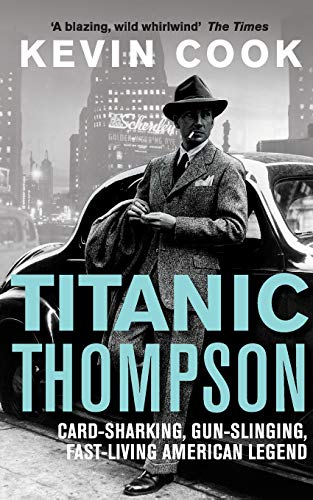 Titanic Thompson: Card-Sharking, Gun-Slinging, Fast-Living American Legend