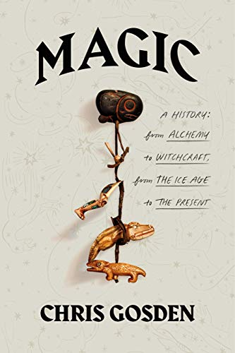 Magic: A History - From Alchemy to Witchcraft, from the Ice Age to the Present