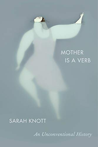 Mother Is a Verb: An Unconventional History