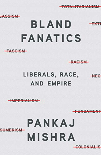 Bland Fanatics: Liberals, Race, and Empire