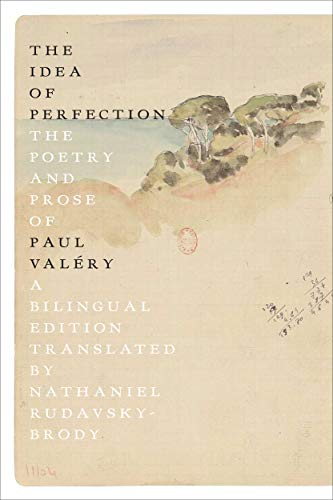 The Idea of Perfection: The Poetry and Prose of Paul Valery (Bilingual Edition)