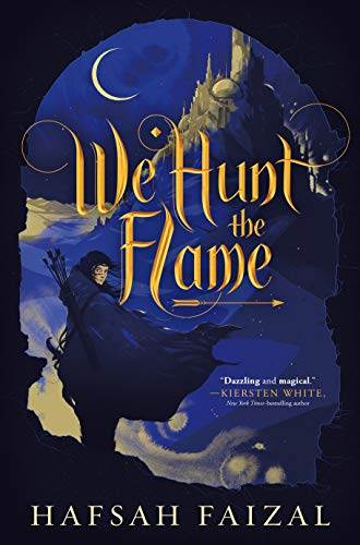We Hunt the Flame (Sands of Arawiya, Bk. 1)