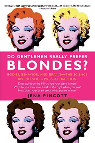 Do Gentlemen Really Prefer Blondes? Bodies, Behavior, and Brains - The Science Behind Sex, Love, & Attraction