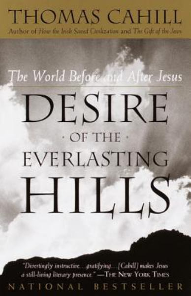 Desire of the Everlasting Hills: The World Before and After Jesus (Hinges of History, Vol. 3)