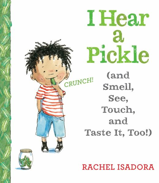 I Hear a Pickle (and Smell, See, Touch, & Taste It, Too!)