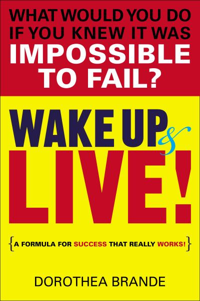 Wake Up & Live! {A Formula for Success That Really Works!}