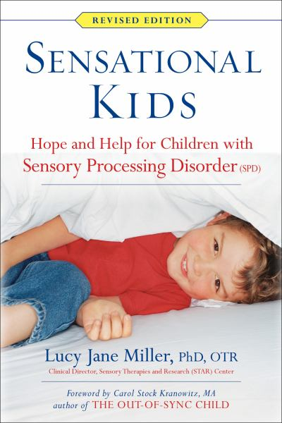 Sensational Kids: Hope and Help for Children with Sensory Processing Disorder (Revised Edition)