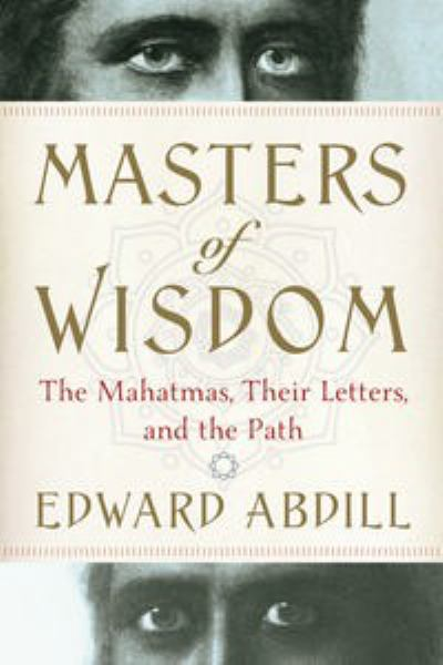 Masters of Wisdom - The Mahatmas, Their Letters,