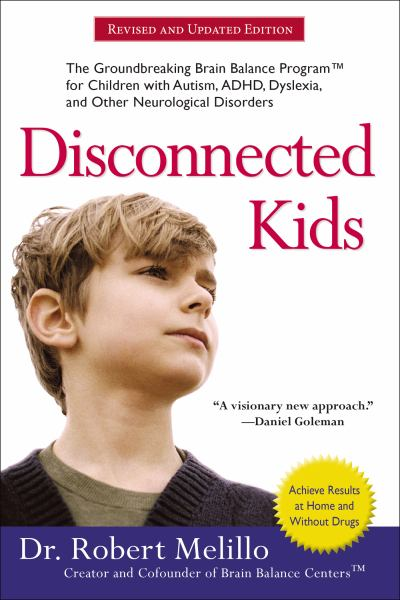 Disconnected Kids: The Groundbreaking Brain Balance Program for Children with Autism, ADHD, Dyslexia, and Other Neurological Disorders (Revised Ed.)