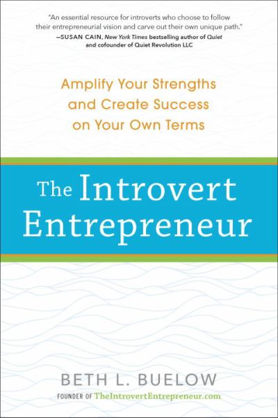 The Introvert Entrepreneur: Amplify Your Strengths and Create Success on Your Own Terms