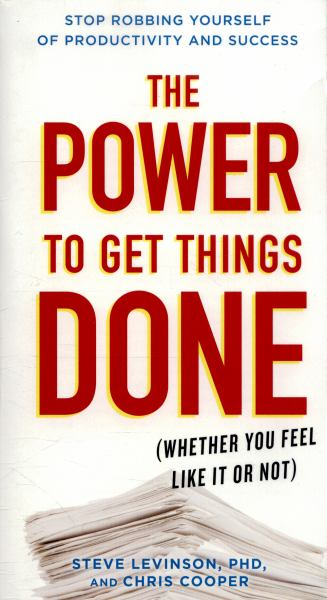 The Power to Get Things Done (Whether You Feel Like It or Not)
