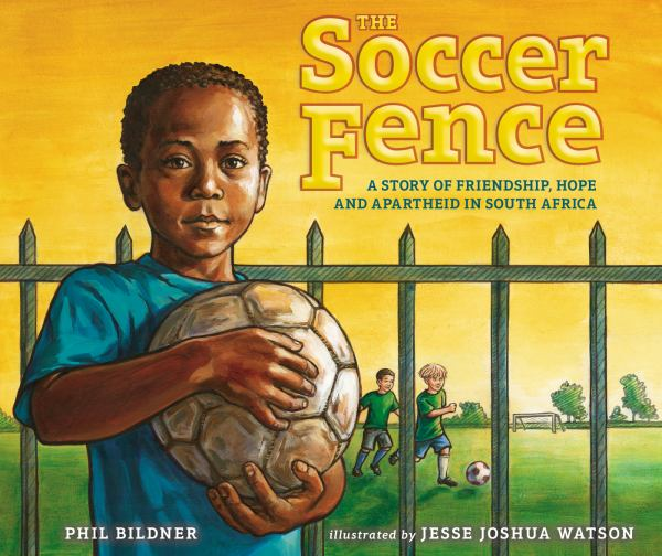 The Soccer Fence: A Story of Friendship, Hope and Apartheid in South Africa