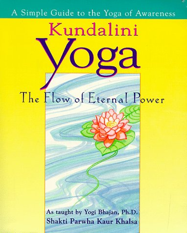 Kundalini Yoga: The Flow of Eternal Power