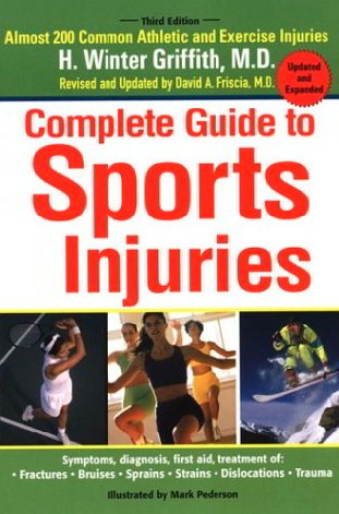 Complete Guide to Sports Injuries (3rd Edition, Updated and Expanded)