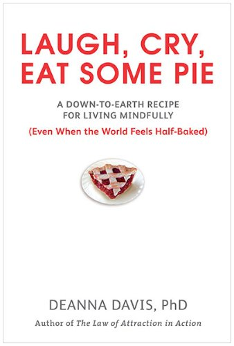Laugh, Cry, Eat Some Pie: A Down-to-Earth Recipe for Living Mindfully