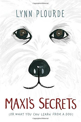 Maxi's Secrets (Or, What You  Can Learn From a Dog)