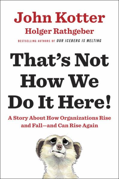 That's Not How We Do It Here! - A Story about How Organizations Rise and Fall--and Can Rise Again
