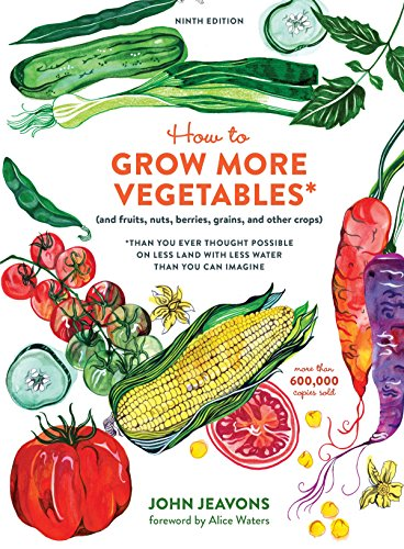 How to Grow More Vegetables (and Fruit, Nuts, Berries, Grains, and Other Crops)