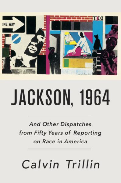 Jackson, 1964 And Other Dispatches from Fifty Years of Reporting on Race in America