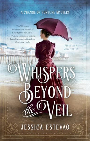 Whispers Beyond the Veil (A Change of Fortune Mystery, Bk. 1)