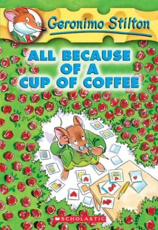 All Because of a Cup of Coffee (Geronimo Stilton, Bk.10)