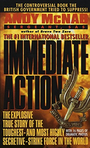 Immediate Action: The Explosive True Story of the Toughest - and Most Highly Secretive - Strike Force in the World