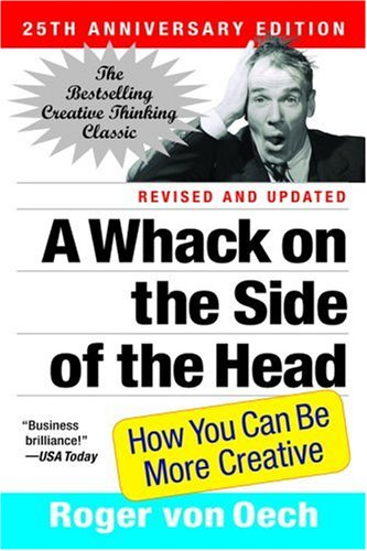 A Whack on the Side of the Head: How You Can Be More Creative (Revised and Updated 25th Anniversary Edition)