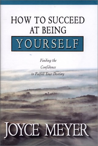How to Succeed at Being Yourself: Finding the Confidence ot Fulfill Your Destiny