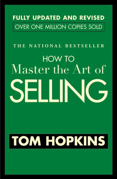 How to Master the Art of Selling (Fully Updated and Revised)