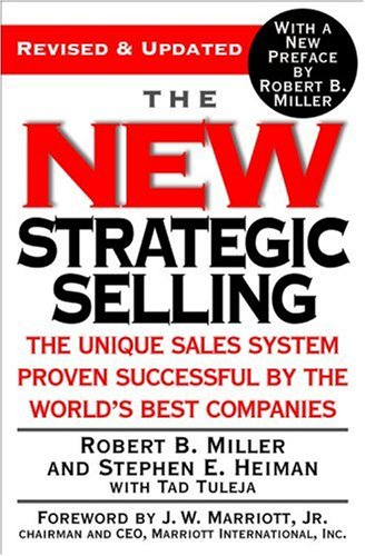 The New Strategic Selling: The Unique Sales System Proven Successful by the World's Best Companies (Revised & Updated)