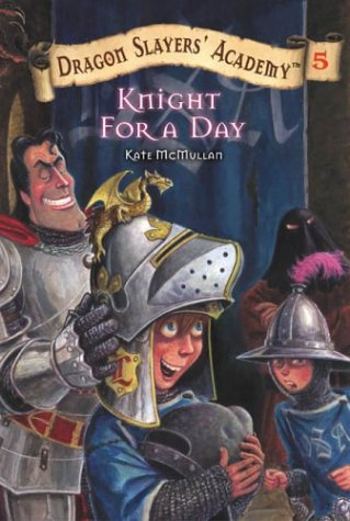 Knight For A Day (Dragon Slayers Academy, Bk. 5)