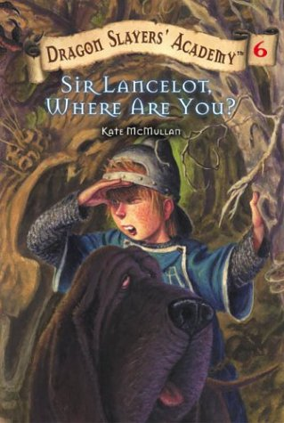 Sir Lancelot, Where Are You? (Dragon Slayers' Academy, Bk. 6)