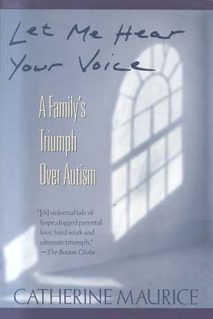 Let Me Hear Your Voice: A Family's Triumph Over Autism