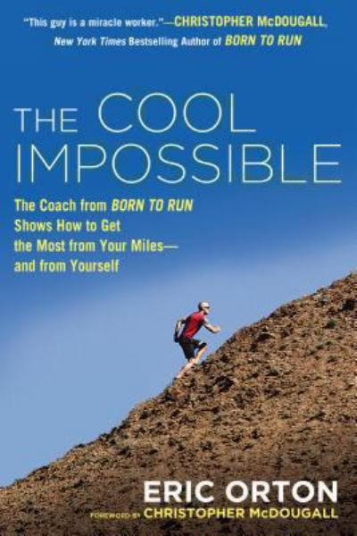 The Cool Impossible: The Running Coach From Born to Run Shows How to Get the Most From Your Miles--and From Yourself