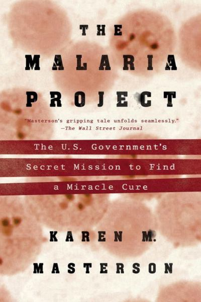 The Malaria Project - The U.S. Government's Secret Mission to Find a Miracle Cure