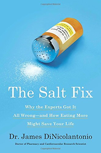The Salt Fix: Why the Experts Got It All Wrong - and How Eating More Might Save Your Life